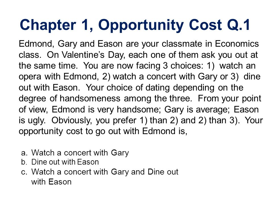 Chapter 1, Opportunity Cost Q.1
