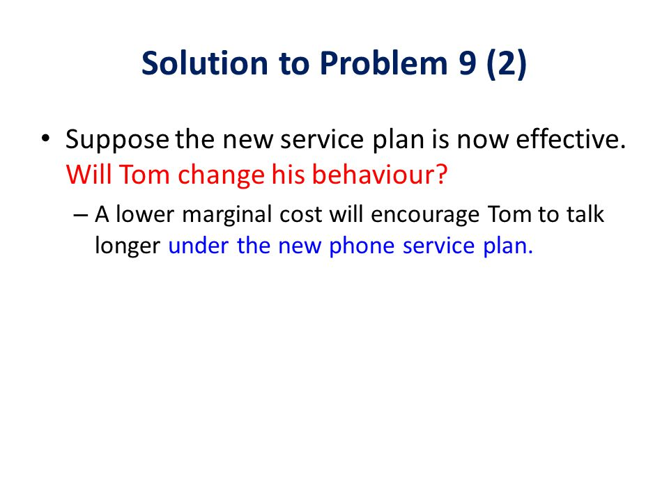 Solution to Problem 9 (2) Suppose the new service plan is now effective. Will Tom change his behaviour