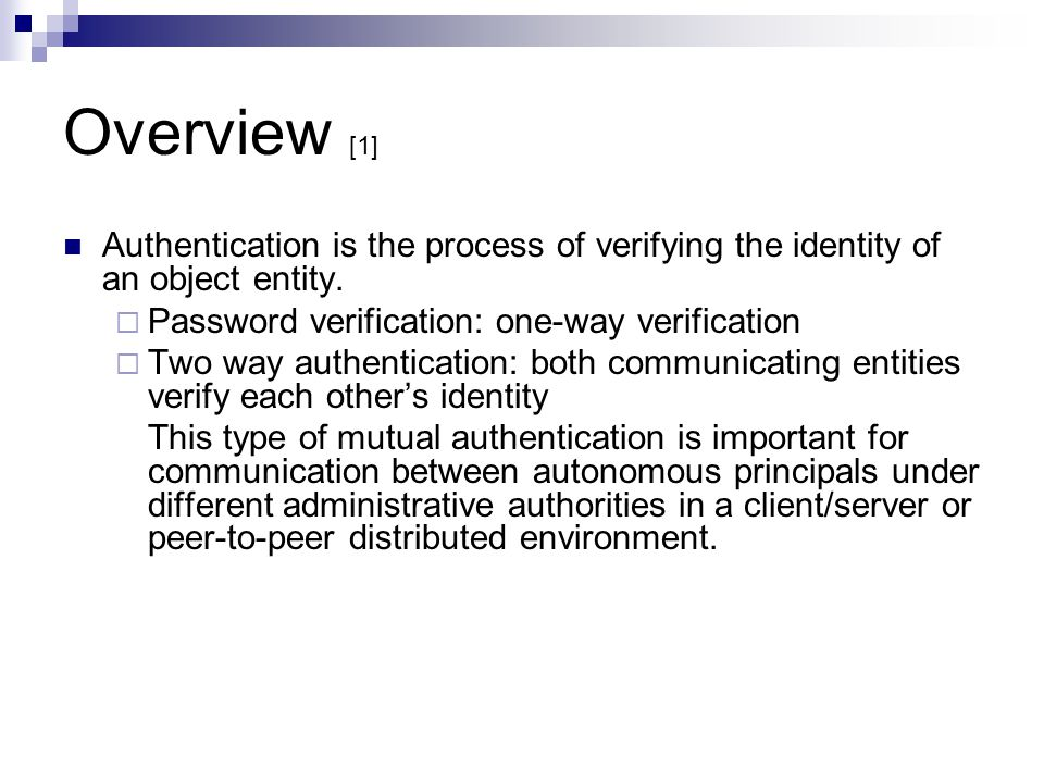 Overview [1] Authentication is the process of verifying the identity of an object entity. Password verification: one-way verification.