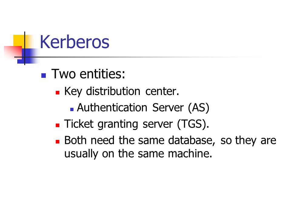 Kerberos Two entities: Key distribution center.