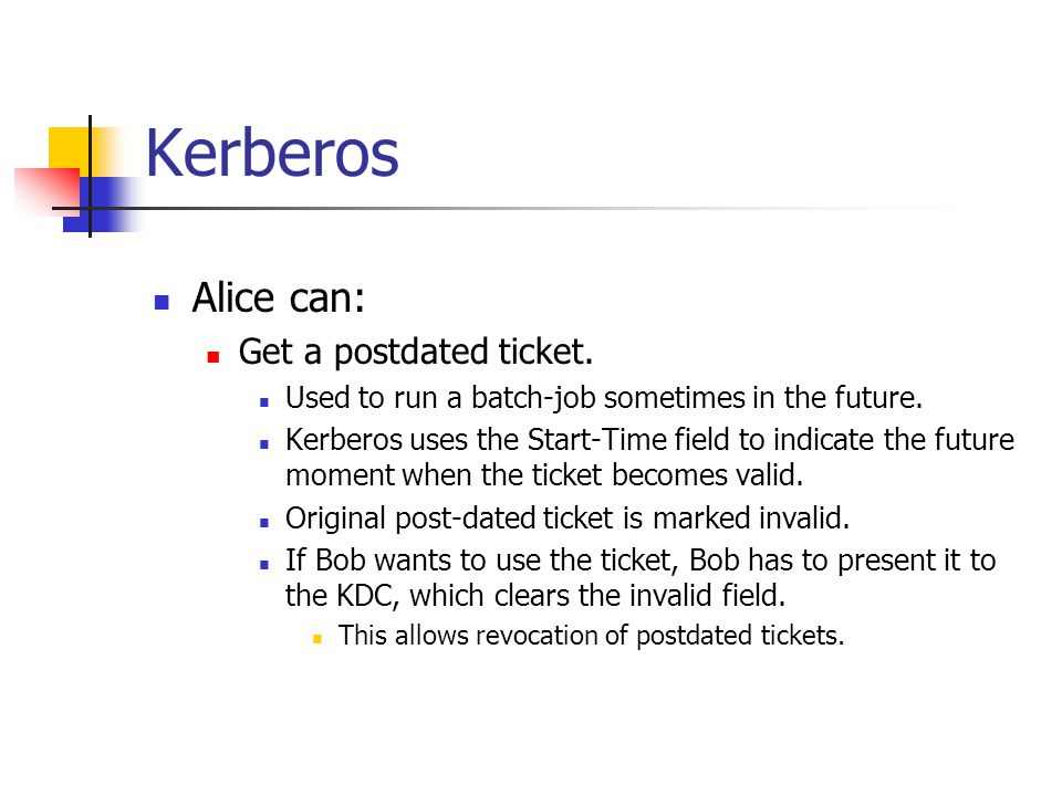 Kerberos Alice can: Get a postdated ticket.