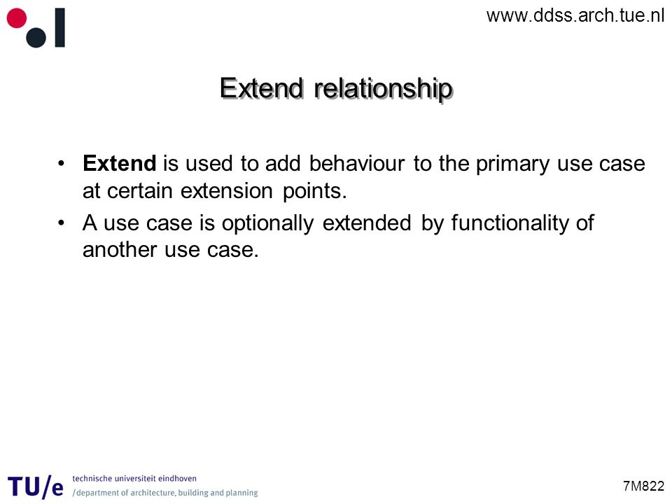 Extend relationship Extend is used to add behaviour to the primary use case at certain extension points.