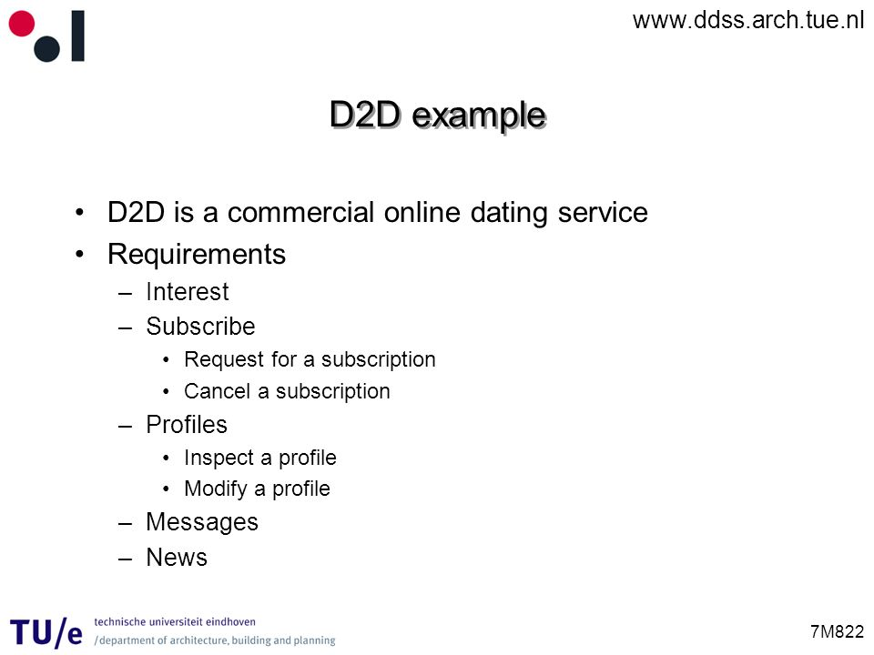 D2D example D2D is a commercial online dating service Requirements