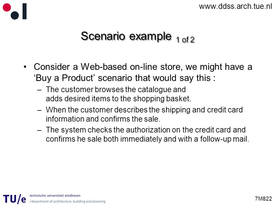 Scenario example 1 of 2 Consider a Web-based on-line store, we might have a 'Buy a Product' scenario that would say this :