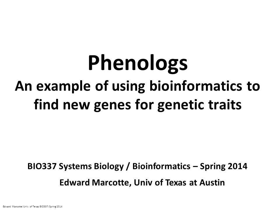 Phenologs An example of using bioinformatics to find new genes for genetic traits. BIO337 Systems Biology / Bioinformatics – Spring 2014.
