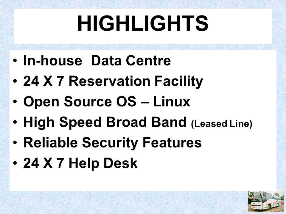 HIGHLIGHTS In-house Data Centre 24 X 7 Reservation Facility