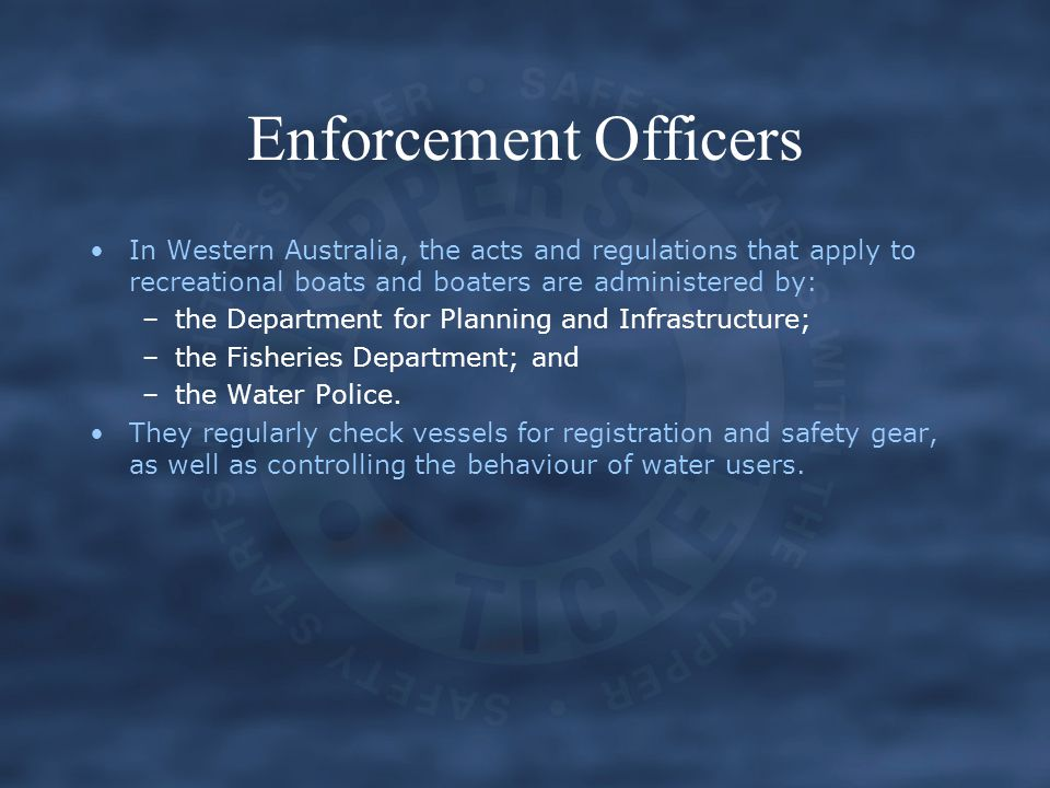 Enforcement Officers In Western Australia, the acts and regulations that apply to recreational boats and boaters are administered by: