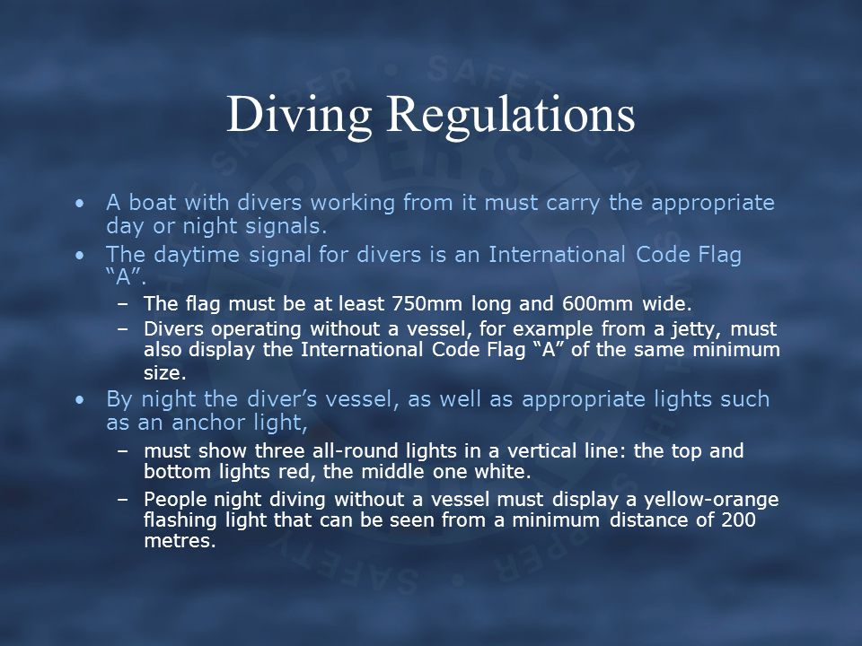 Diving Regulations A boat with divers working from it must carry the appropriate day or night signals.