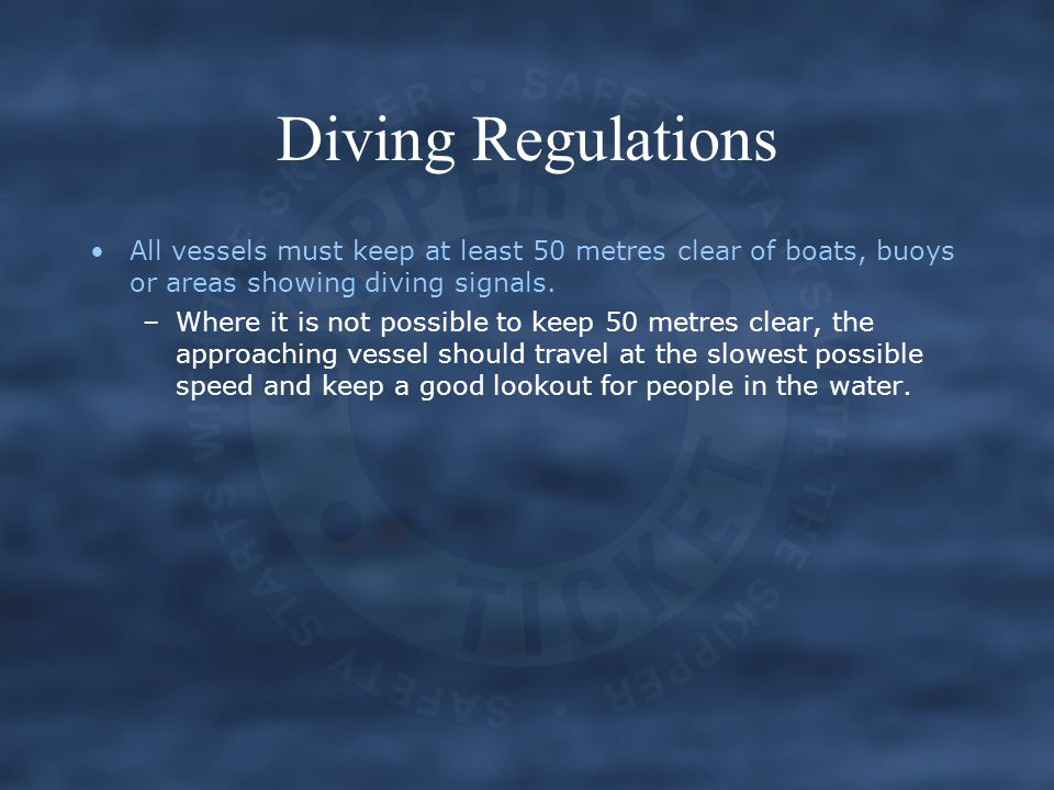 Diving Regulations All vessels must keep at least 50 metres clear of boats, buoys or areas showing diving signals.