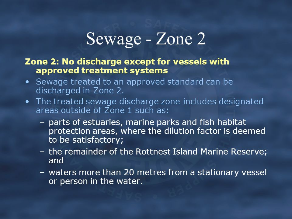 Sewage - Zone 2 Zone 2: No discharge except for vessels with approved treatment systems.