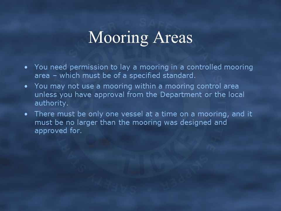 Mooring Areas You need permission to lay a mooring in a controlled mooring area – which must be of a specified standard.