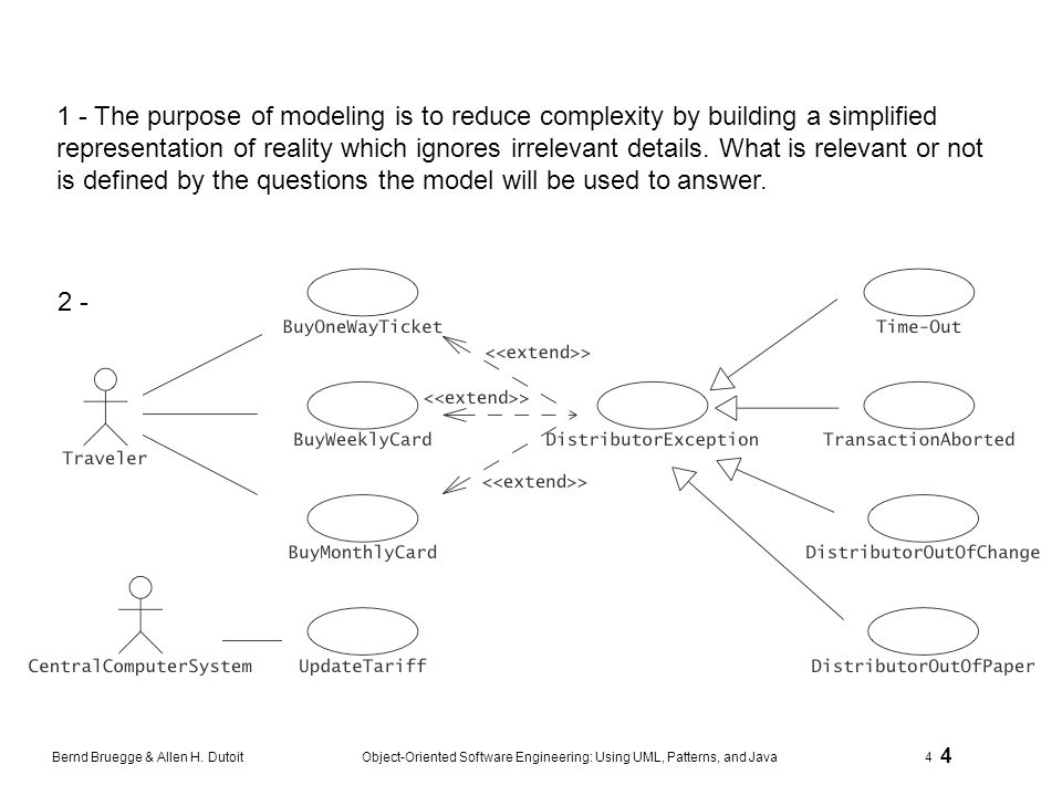 1 - The purpose of modeling is to reduce complexity by building a simplified representation of reality which ignores irrelevant details. What is relevant or not is defined by the questions the model will be used to answer.