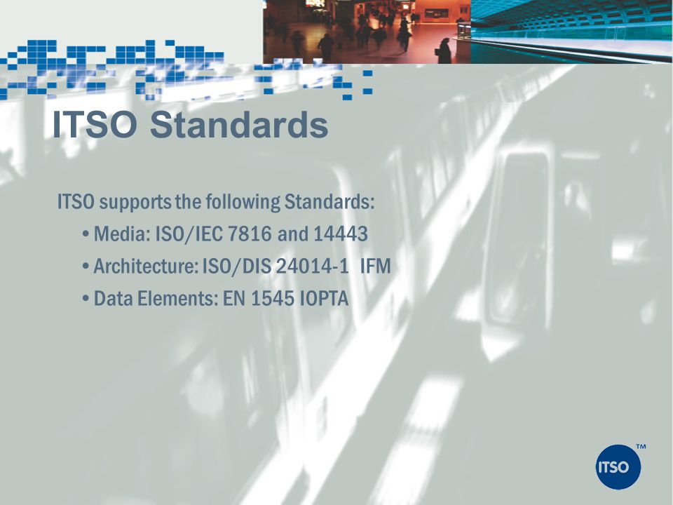ITSO Standards ITSO supports the following Standards: