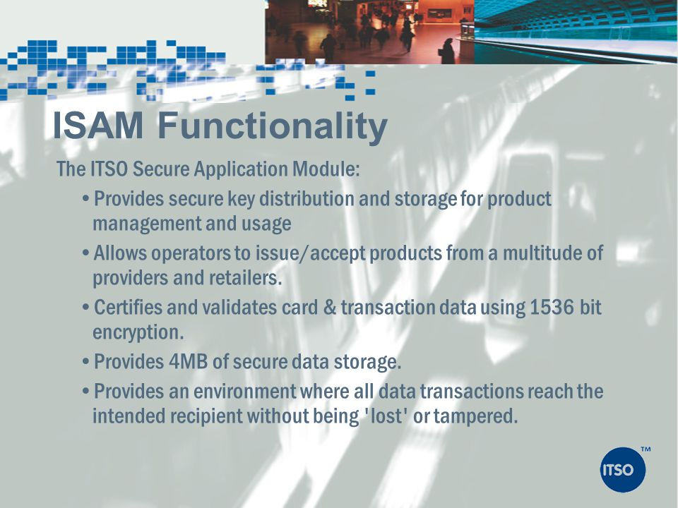 ISAM Functionality The ITSO Secure Application Module: