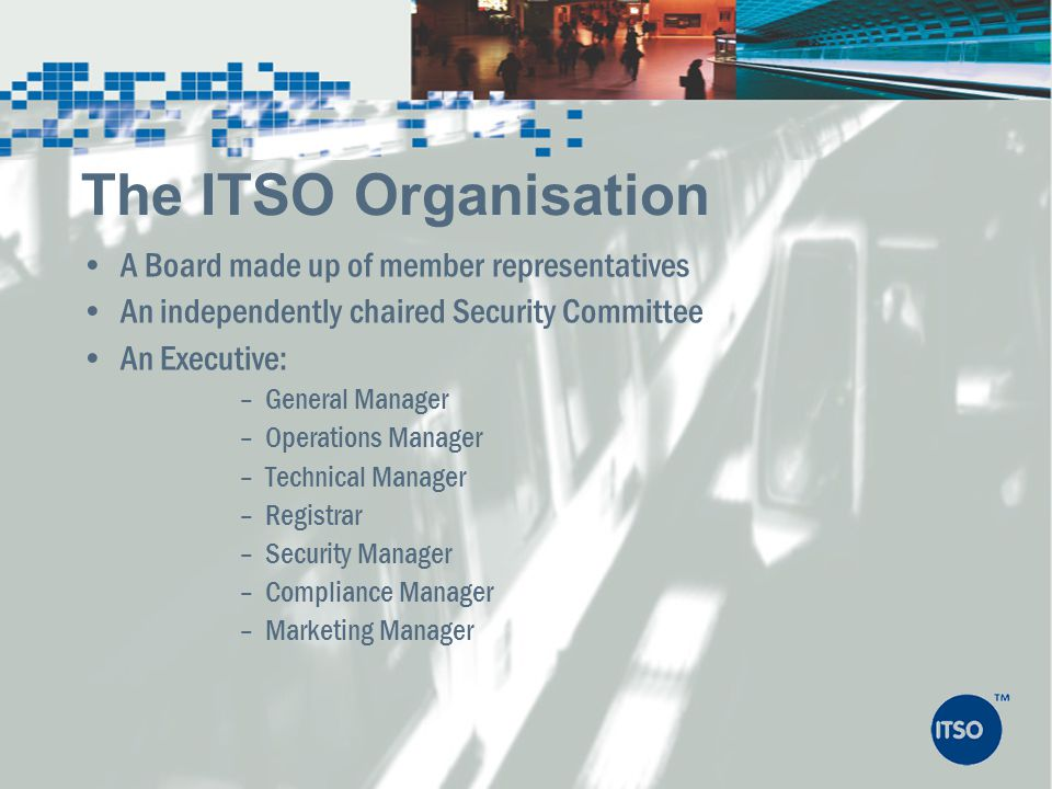The ITSO Organisation A Board made up of member representatives
