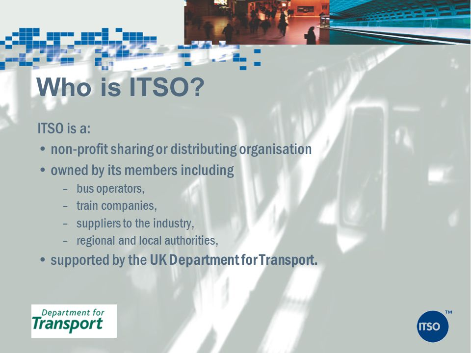 Who is ITSO ITSO is a: non-profit sharing or distributing organisation. owned by its members including.