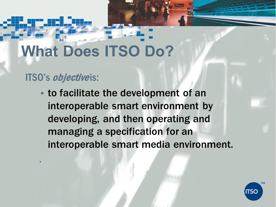 What Does ITSO Do ITSO's objective is: .