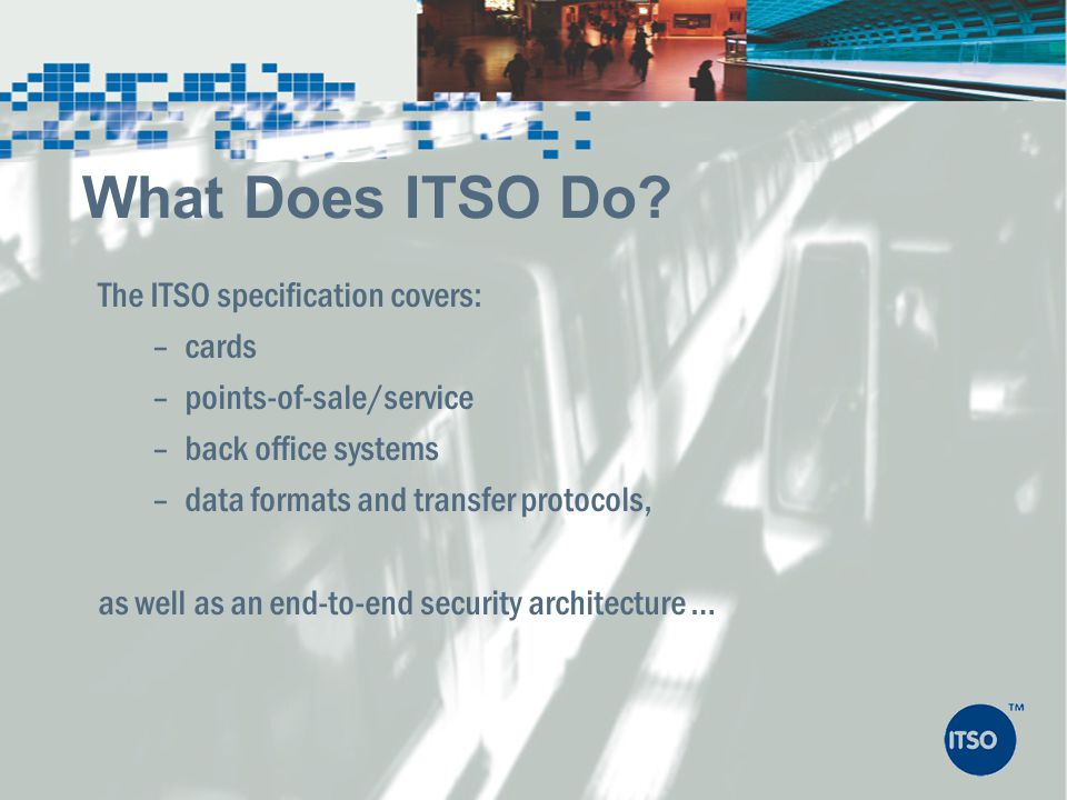 What Does ITSO Do The ITSO specification covers: cards
