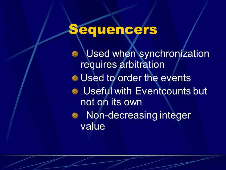 Sequencers Used when synchronization requires arbitration