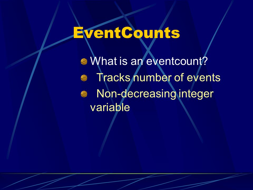 EventCounts What is an eventcount Tracks number of events