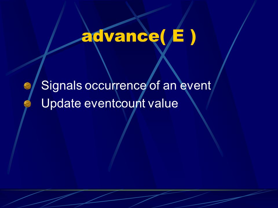 advance( E ) Signals occurrence of an event Update eventcount value