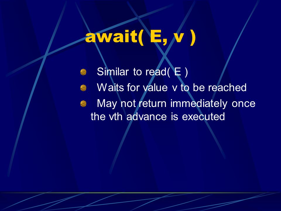 await( E, v ) Similar to read( E ) Waits for value v to be reached