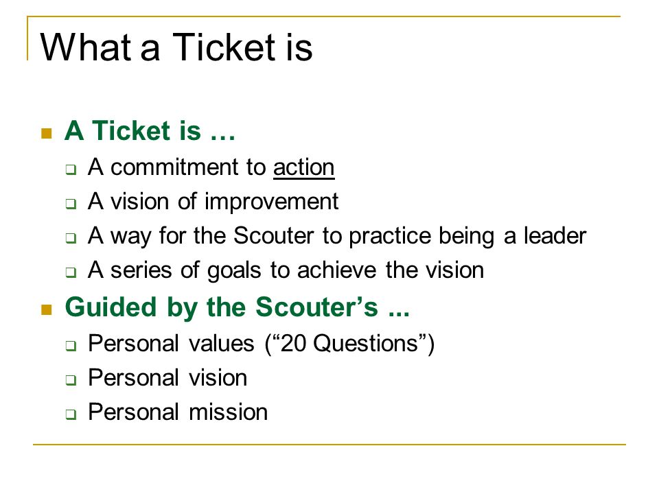 What a Ticket is A Ticket is … Guided by the Scouter's ...