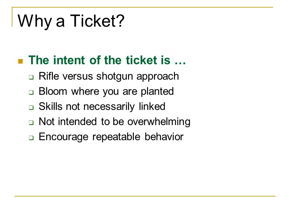 Why a Ticket The intent of the ticket is …