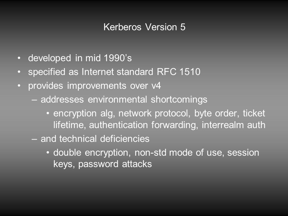 specified as Internet standard RFC 1510 provides improvements over v4