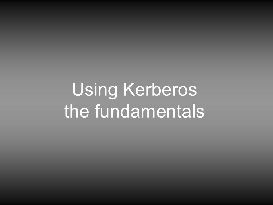 Using Kerberos the fundamentals