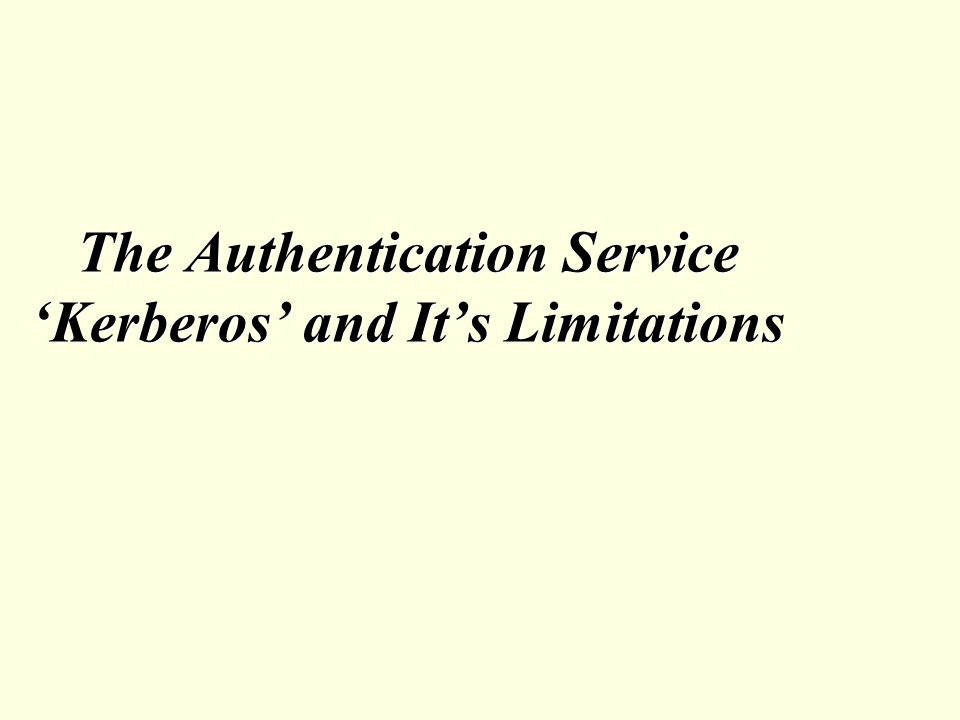 The Authentication Service 'Kerberos' and It's Limitations