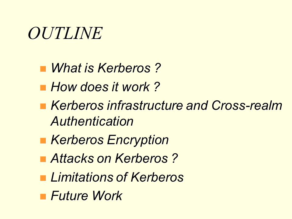 OUTLINE What is Kerberos How does it work