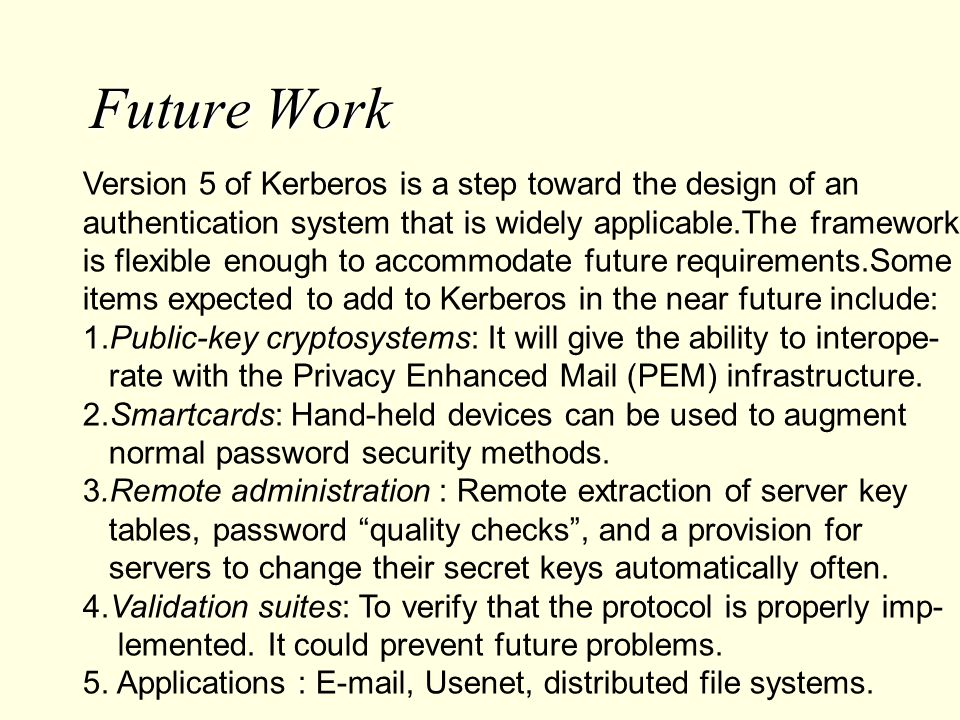 Future Work Version 5 of Kerberos is a step toward the design of an