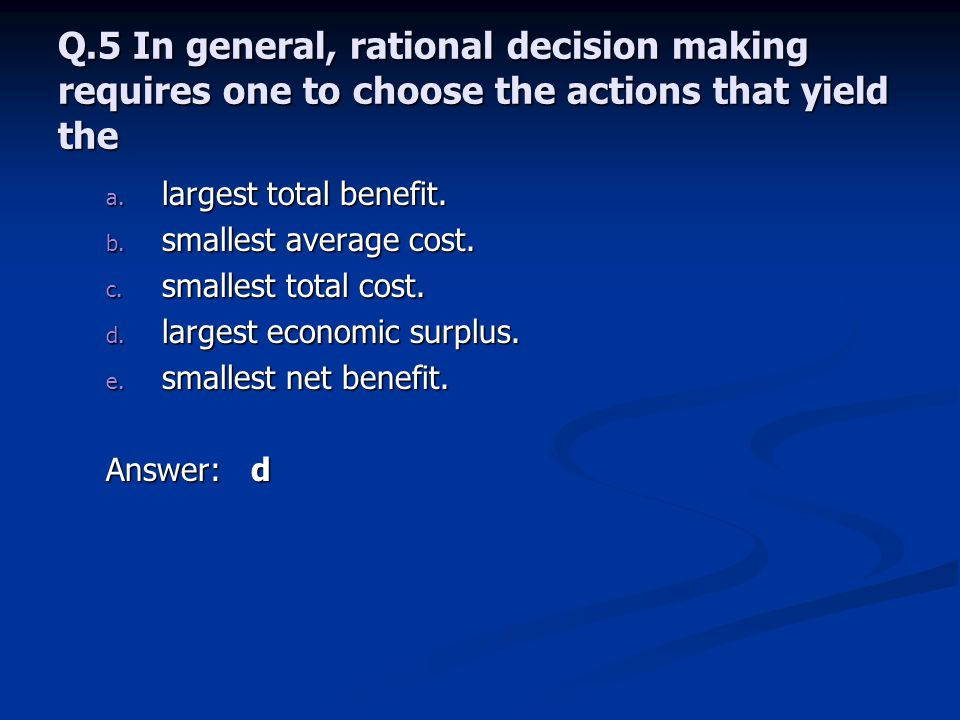Q.5 In general, rational decision making requires one to choose the actions that yield the