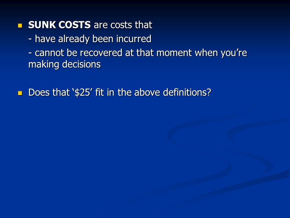 SUNK COSTS are costs that