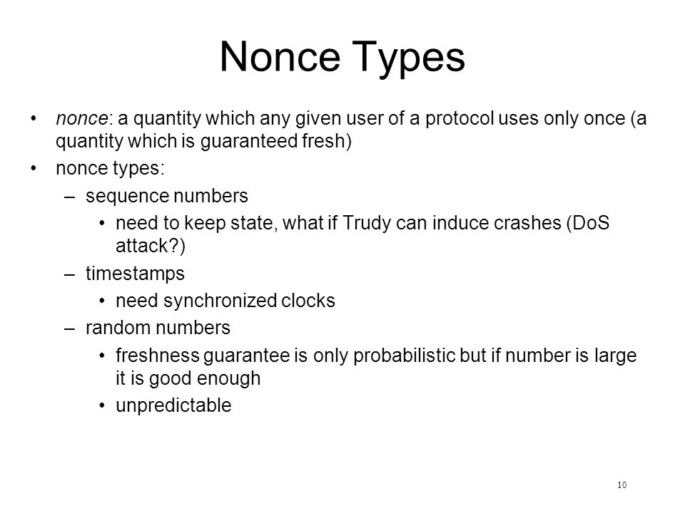 Nonce Types nonce: a quantity which any given user of a protocol uses only once (a quantity which is guaranteed fresh)