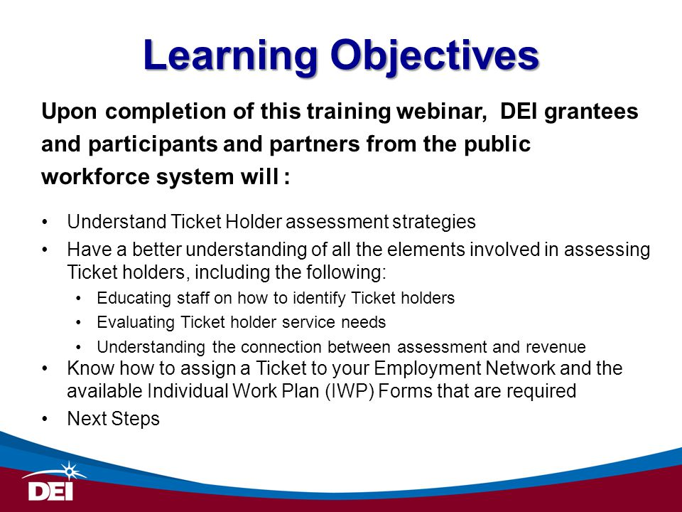 Learning Objectives Upon completion of this training webinar, DEI grantees. and participants and partners from the public.