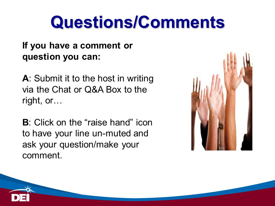 Questions/Comments If you have a comment or question you can: