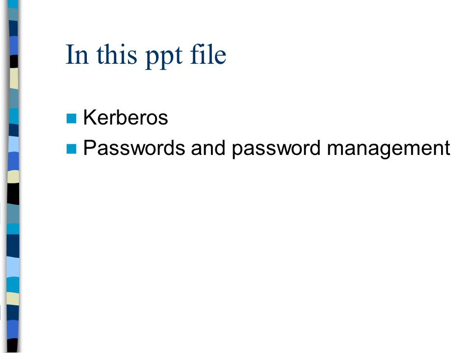 In this ppt file Kerberos Passwords and password management