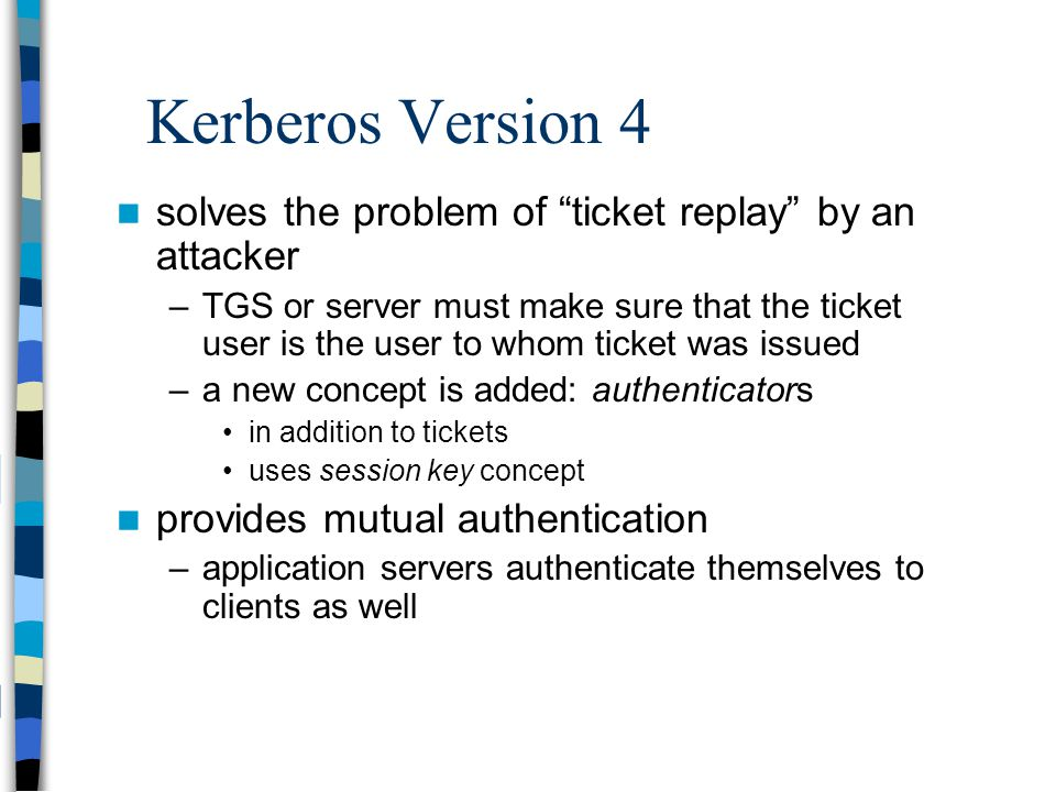 Kerberos Version 4 solves the problem of ticket replay by an attacker.
