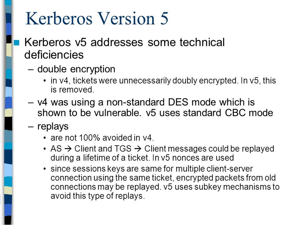 Kerberos Version 5 Kerberos v5 addresses some technical deficiencies