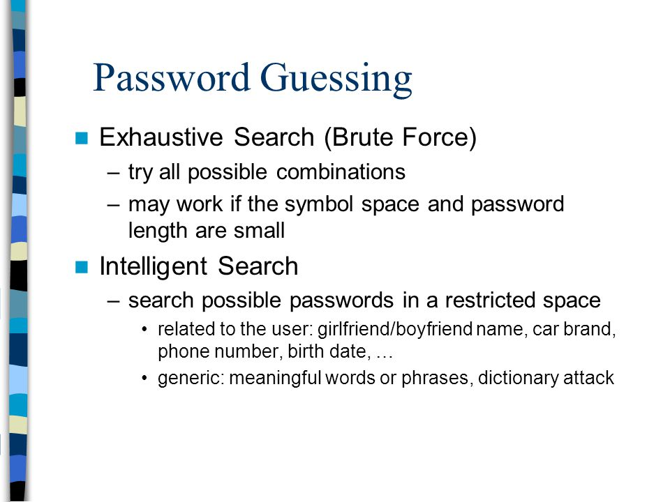 Password Guessing Exhaustive Search (Brute Force) Intelligent Search