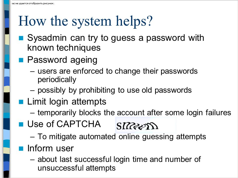 How the system helps Sysadmin can try to guess a password with known techniques. Password ageing.
