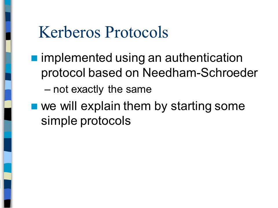 Kerberos Protocols implemented using an authentication protocol based on Needham-Schroeder. not exactly the same.