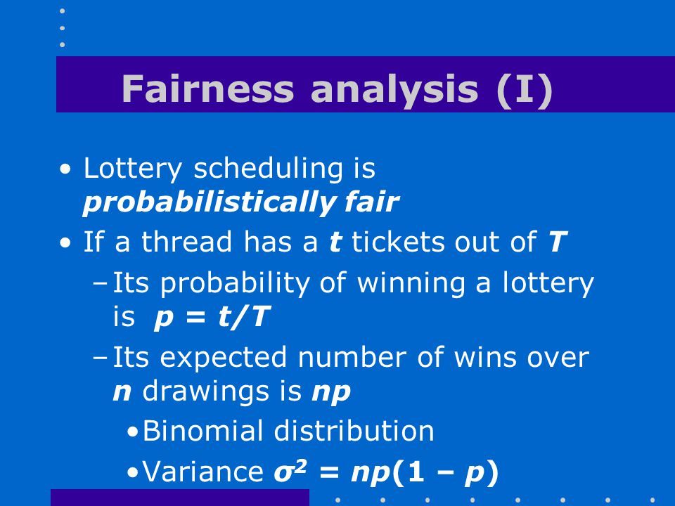 Fairness analysis (I) Lottery scheduling is probabilistically fair