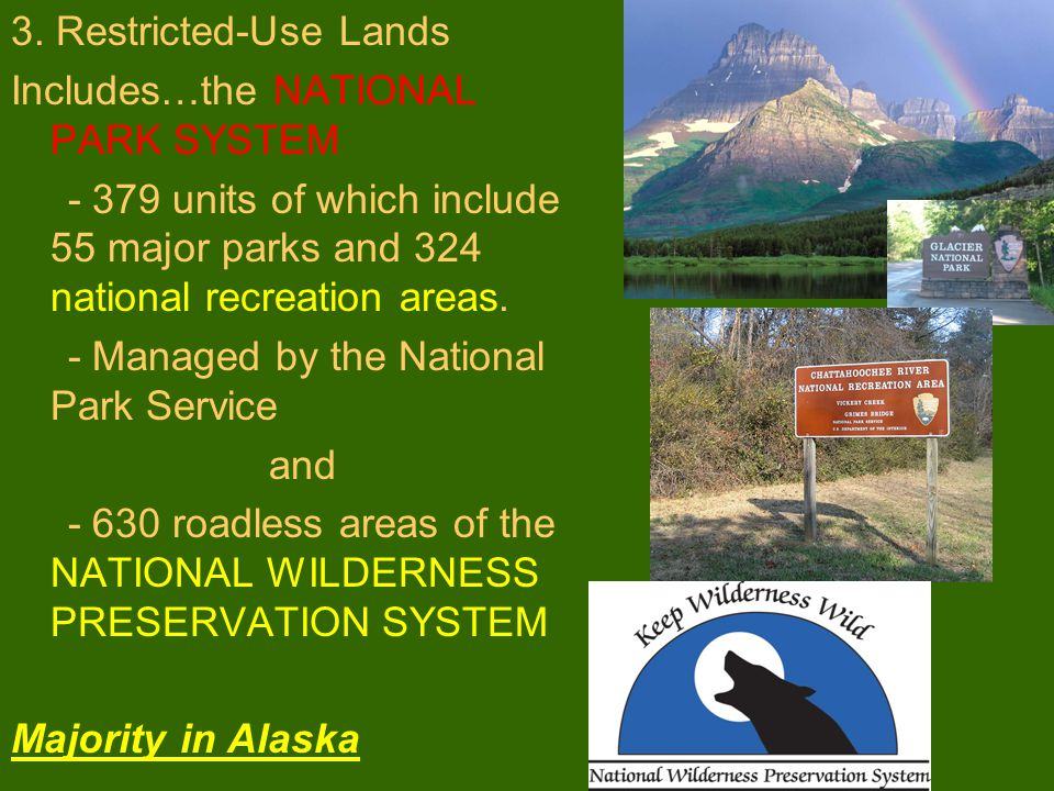 3. Restricted-Use Lands Includes…the NATIONAL PARK SYSTEM. - 379 units of which include 55 major parks and 324 national recreation areas.