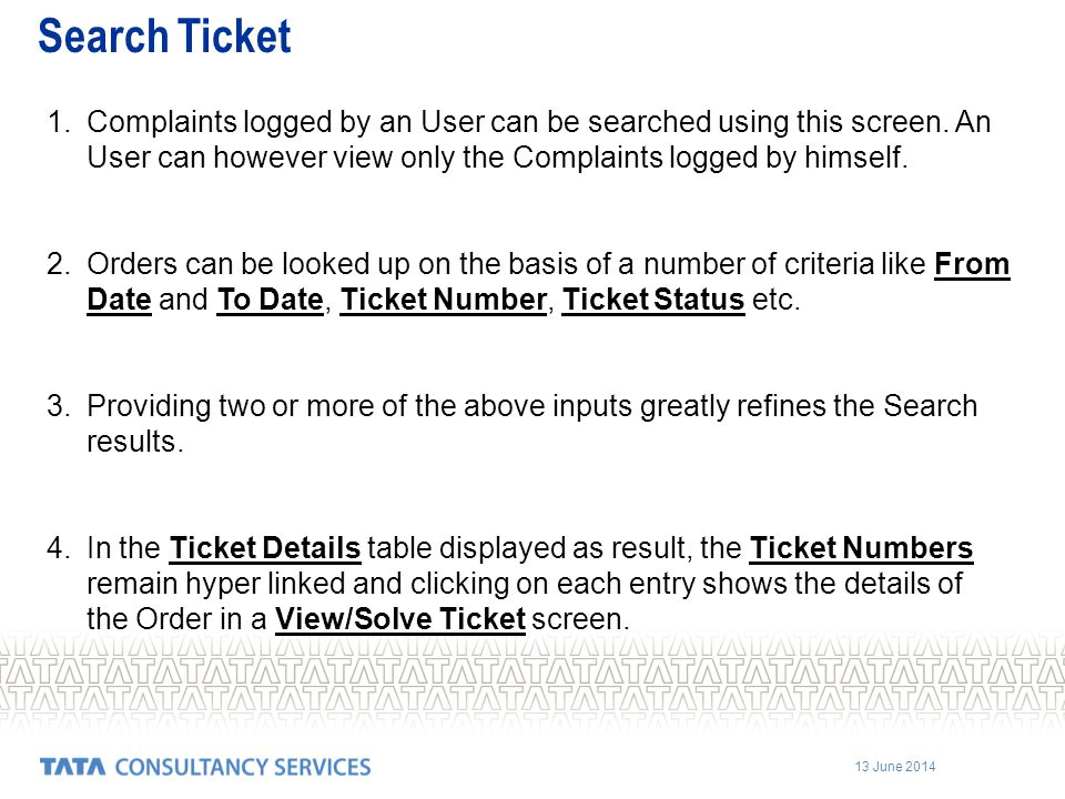 Search Ticket Complaints logged by an User can be searched using this screen. An User can however view only the Complaints logged by himself.