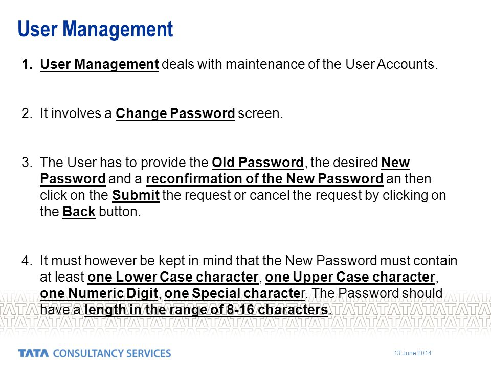 User Management User Management deals with maintenance of the User Accounts. It involves a Change Password screen.