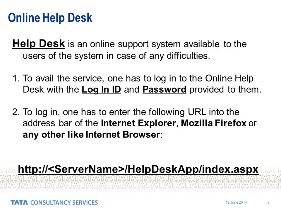 Online Help Desk Help Desk is an online support system available to the users of the system in case of any difficulties.