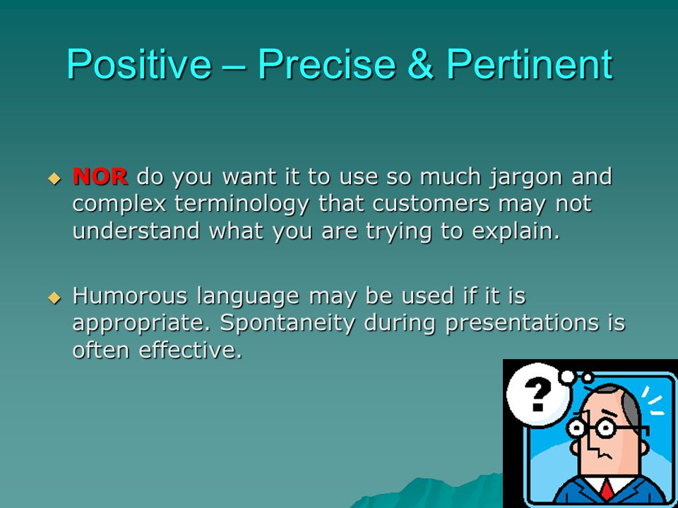 Positive – Precise & Pertinent